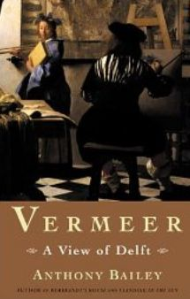 Vermeer: A View of Delft, Anthony Bailey