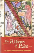 Bucklow, Spike. The Alchemy of Paint: Art, Science, and Secrets from the Middle Ages