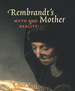 Rembrandt's Mother: Myth and Reality