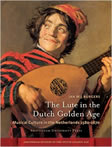 The Lute in the Dutch Golden Age: Musical Culture in the Netherlands ca. 1580-1670