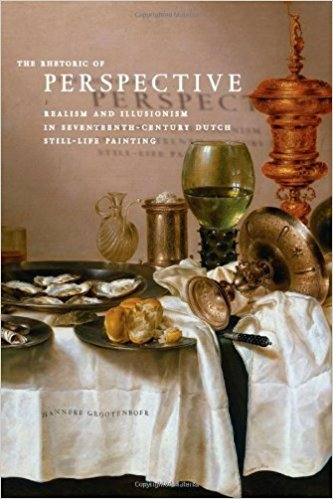 The Rhetoric of Perspective: Realism and Illusionism in Seventeenth-Century Dutch Still-Life Painting