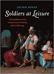 Soldiers at Leisure: The Guardroom Scene in Dutch Genre Painting of the Golden Age