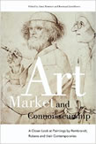 Art Market and Connoisseurship : A Closer Look at Paintings by Rembrandt, Rubens and Their Contemporaries