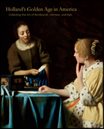 Holland's Golden Age in America: Collecting the Art of Rembrandt, Vermeer and Hals, Esmee Quodbach