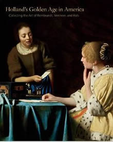 Holland's Golden Age in America: Collecting the Art of Rembrandt, Vermeer, and Hals, by Esmée Quodbach